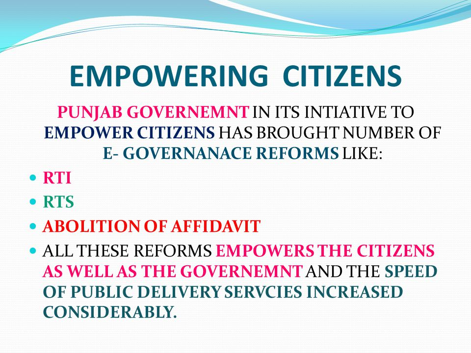 EMPOWERING CITIZENS PUNJAB GOVERNEMNT IN ITS INTIATIVE TO EMPOWER CITIZENS HAS BROUGHT NUMBER OF E- GOVERNANACE REFORMS LIKE: