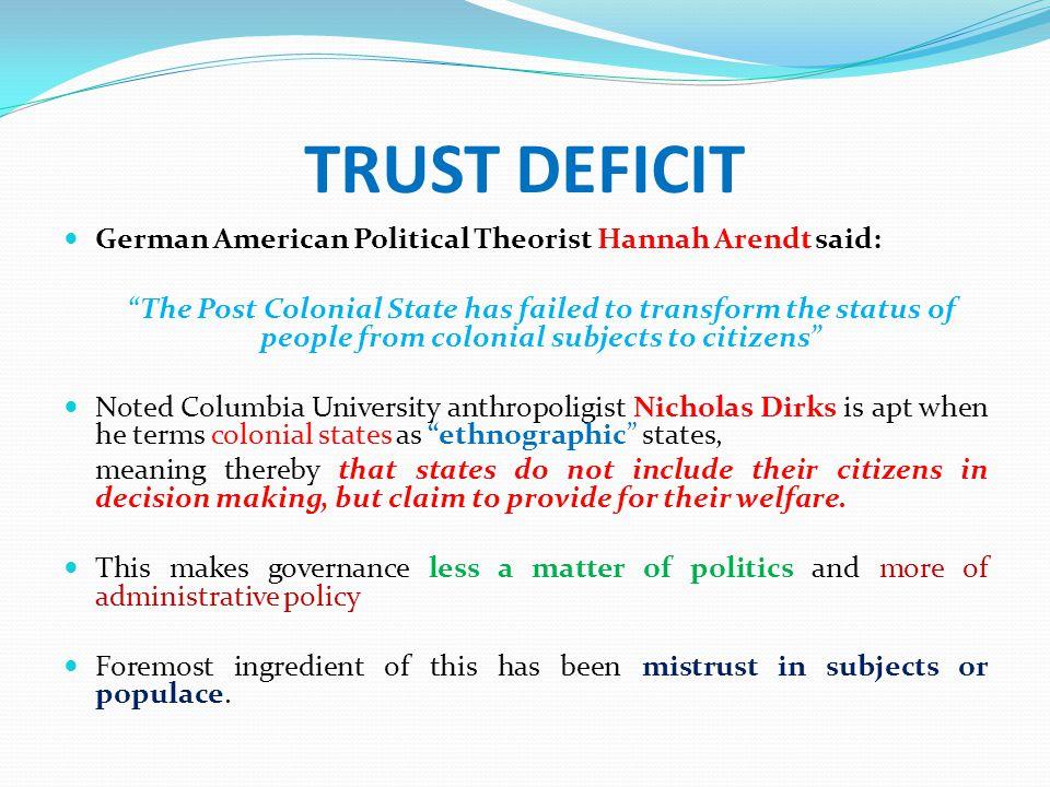 TRUST DEFICIT German American Political Theorist Hannah Arendt said:
