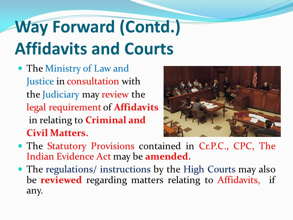Way Forward (Contd.) Affidavits and Courts