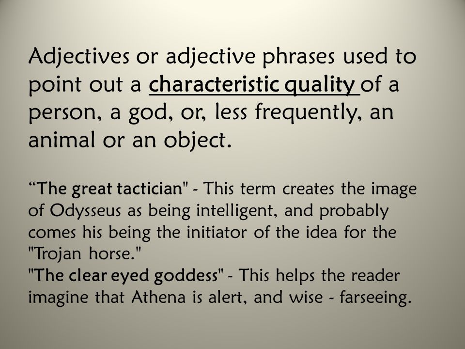 Adjectives or adjective phrases used to point out a characteristic quality of a person, a god, or, less frequently, an animal or an object.