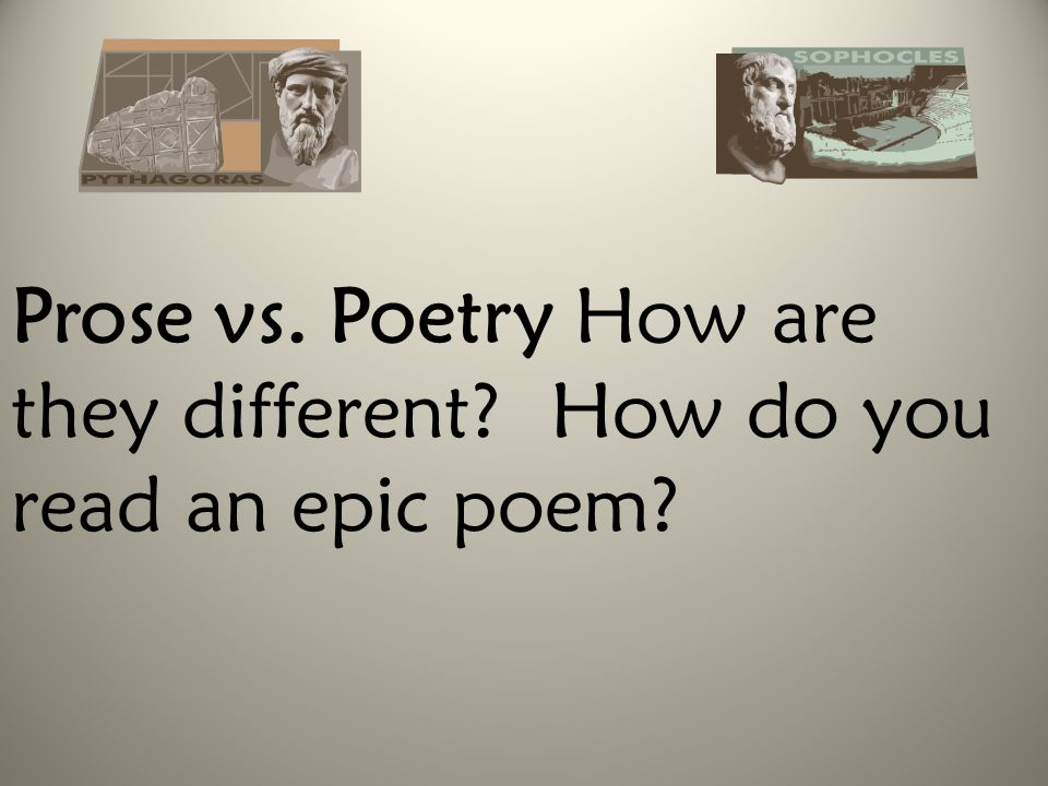 Prose vs. Poetry How are they different How do you read an epic poem
