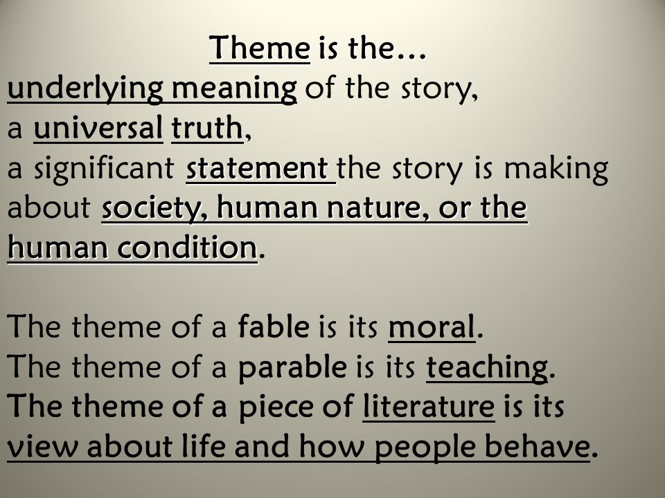 underlying meaning of the story, a universal truth,