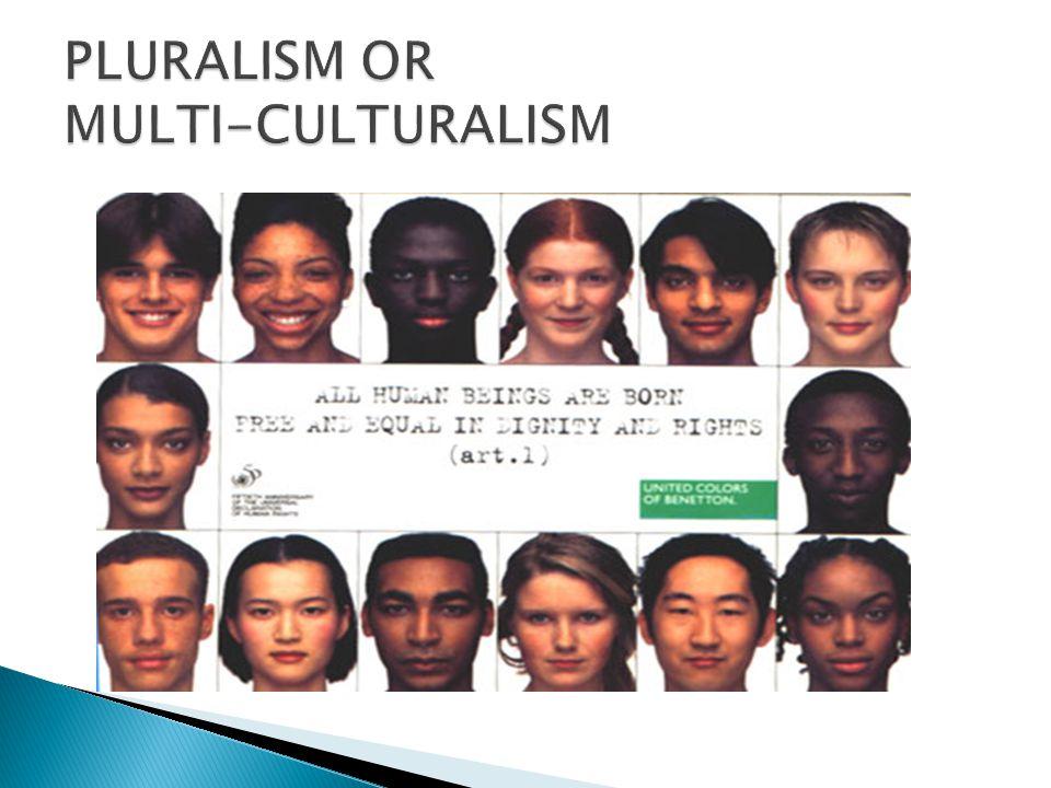 PLURALISM OR MULTI-CULTURALISM