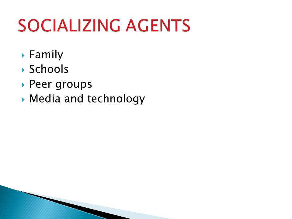 SOCIALIZING AGENTS Family Schools Peer groups Media and technology