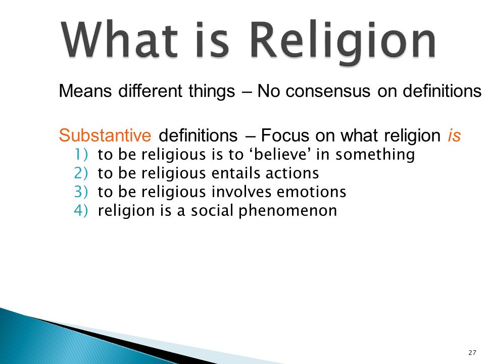 What is Religion Means different things – No consensus on definitions