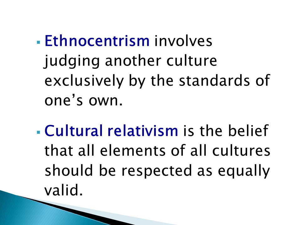 Ethnocentrism involves judging another culture exclusively by the standards of one's own.