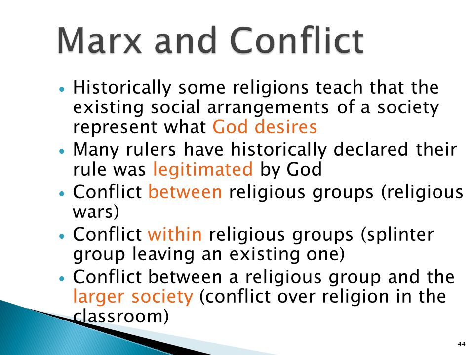 Marx and Conflict Historically some religions teach that the existing social arrangements of a society represent what God desires.