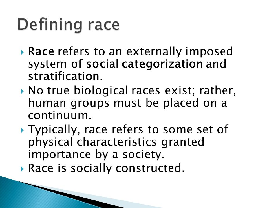 Defining race Race refers to an externally imposed system of social categorization and stratification.