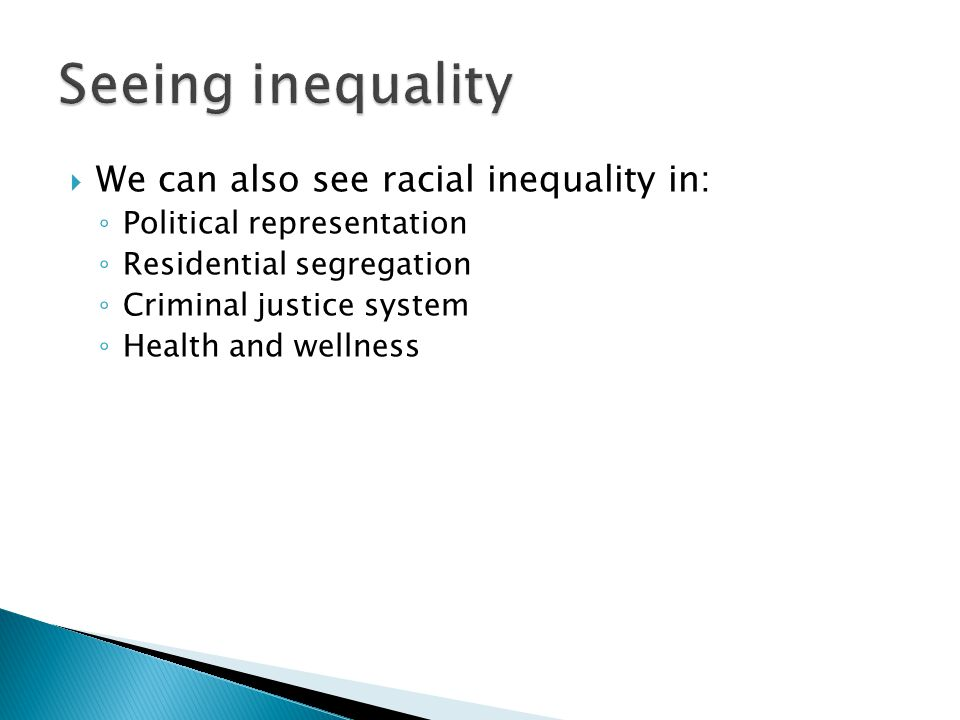 Seeing inequality We can also see racial inequality in: