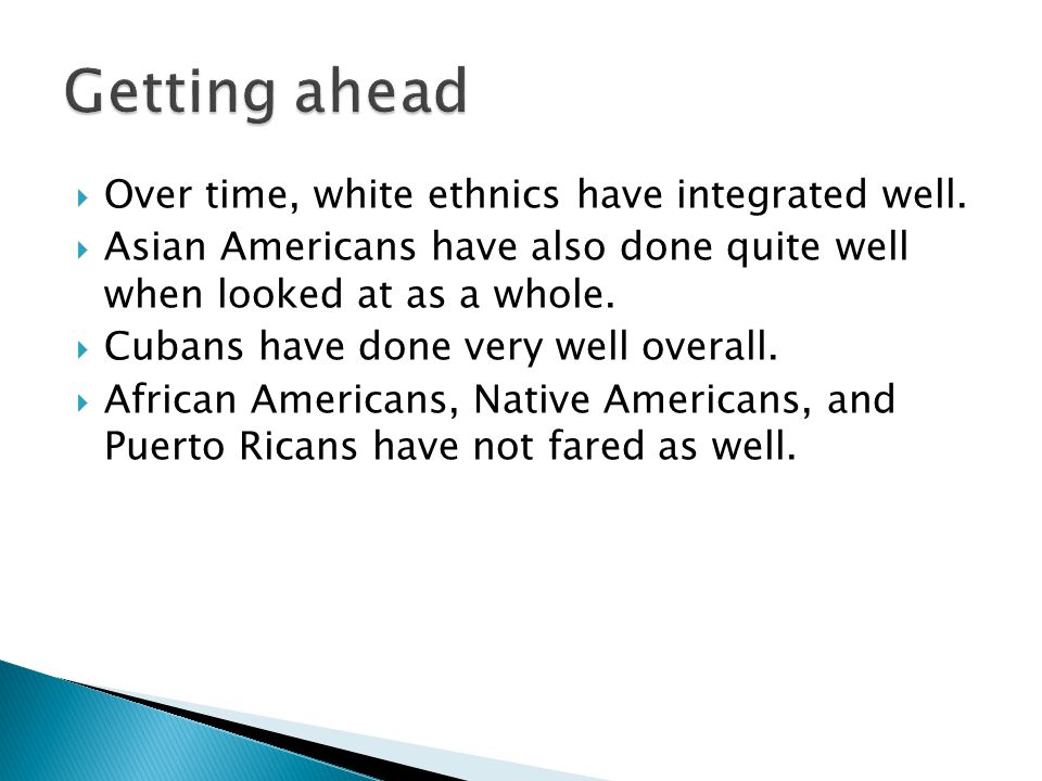 Getting ahead Over time, white ethnics have integrated well.