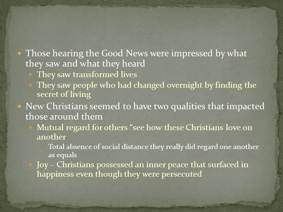 Those hearing the Good News were impressed by what they saw and what they heard