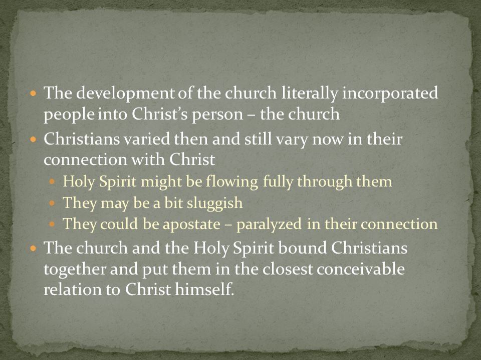The development of the church literally incorporated people into Christ's person – the church