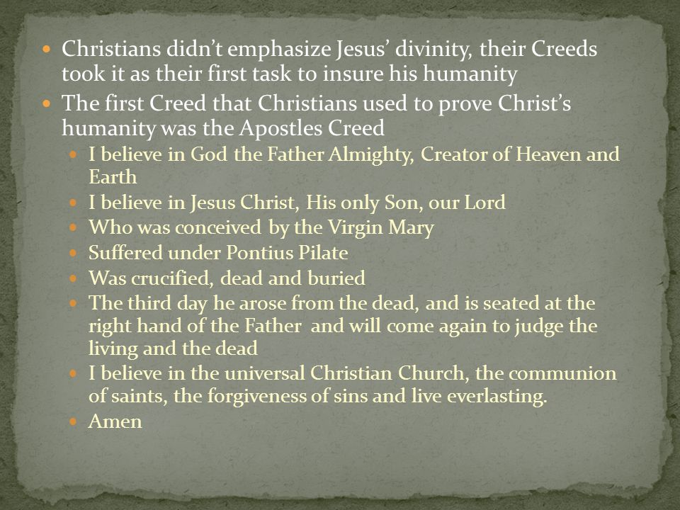 Christians didn't emphasize Jesus' divinity, their Creeds took it as their first task to insure his humanity