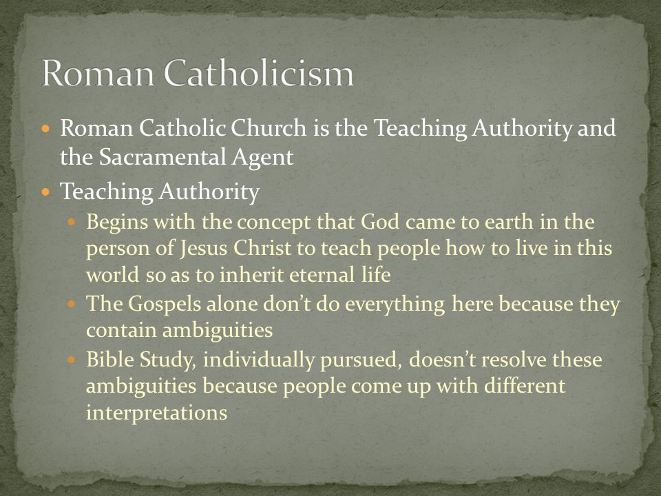 Roman Catholicism Roman Catholic Church is the Teaching Authority and the Sacramental Agent. Teaching Authority.