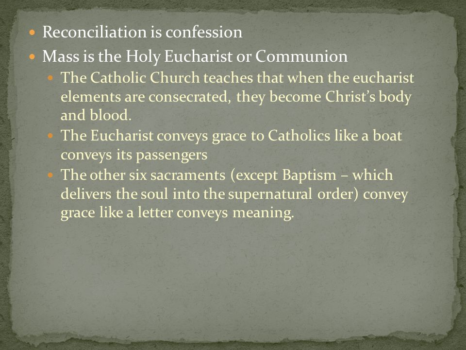 Reconciliation is confession Mass is the Holy Eucharist or Communion