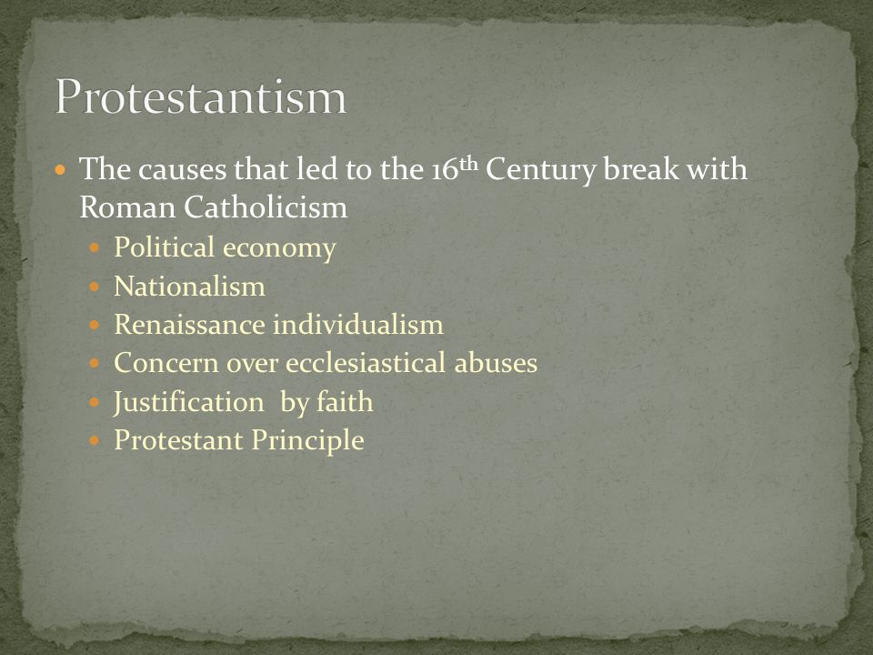 Protestantism The causes that led to the 16th Century break with Roman Catholicism. Political economy.