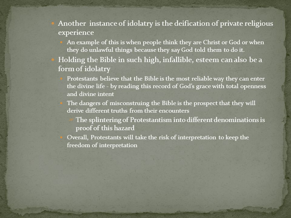 Another instance of idolatry is the deification of private religious experience