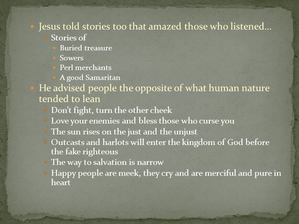 Jesus told stories too that amazed those who listened…