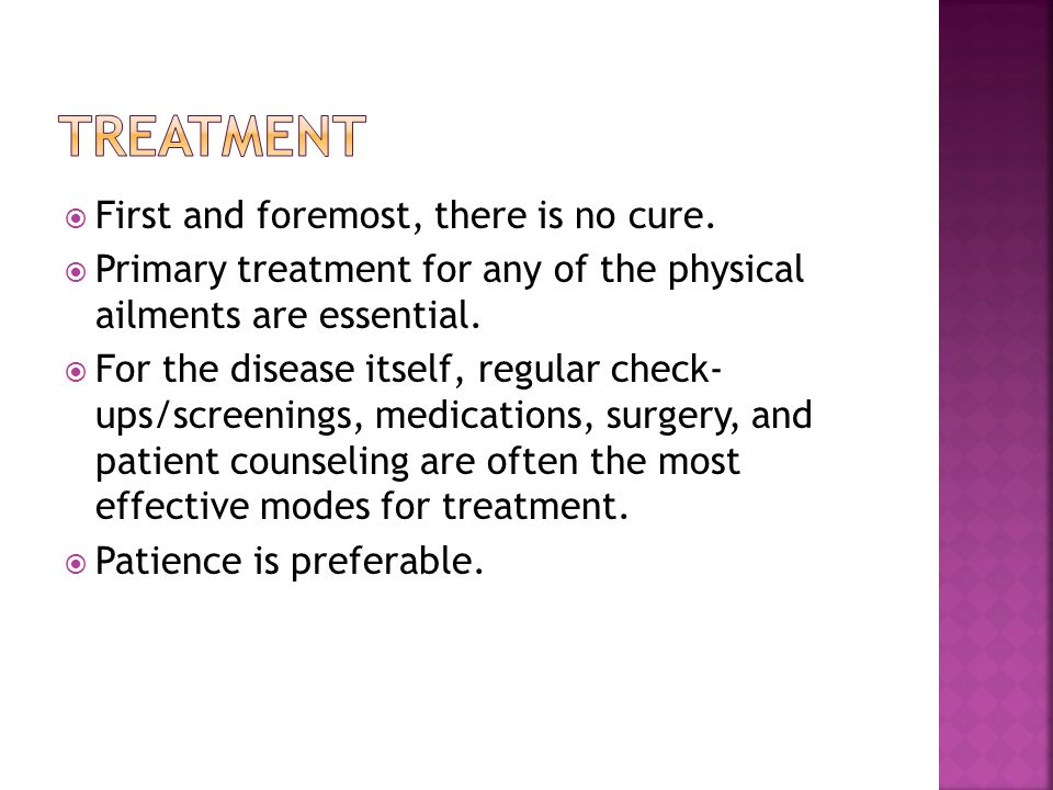 treatment First and foremost, there is no cure.