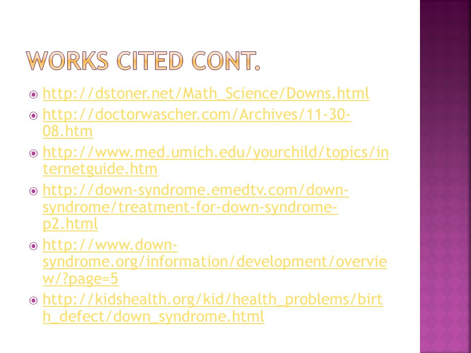 Works cited cont. http://dstoner.net/Math_Science/Downs.html
