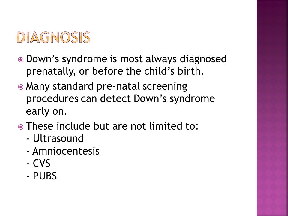 Diagnosis Down's syndrome is most always diagnosed prenatally, or before the child's birth.