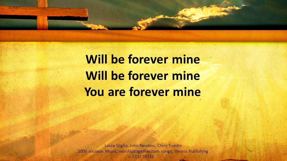 Will be forever mine Will be forever mine You are forever mine