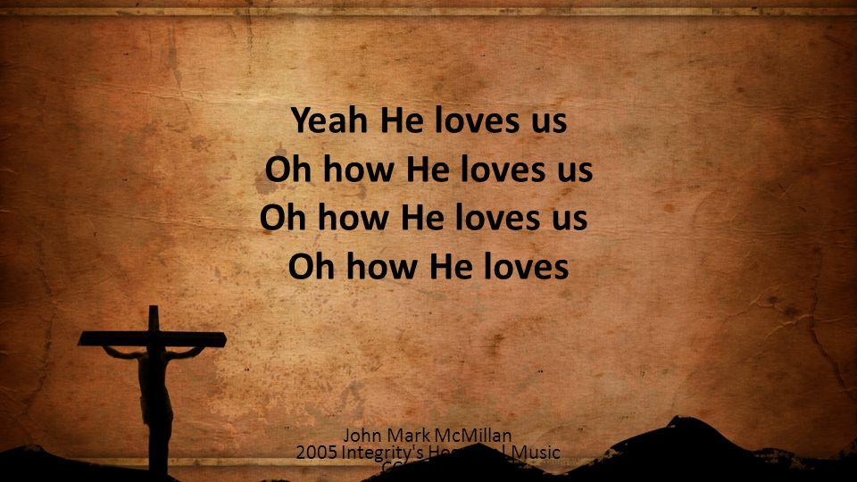 Oh how He loves us Oh how He loves us Oh how He loves