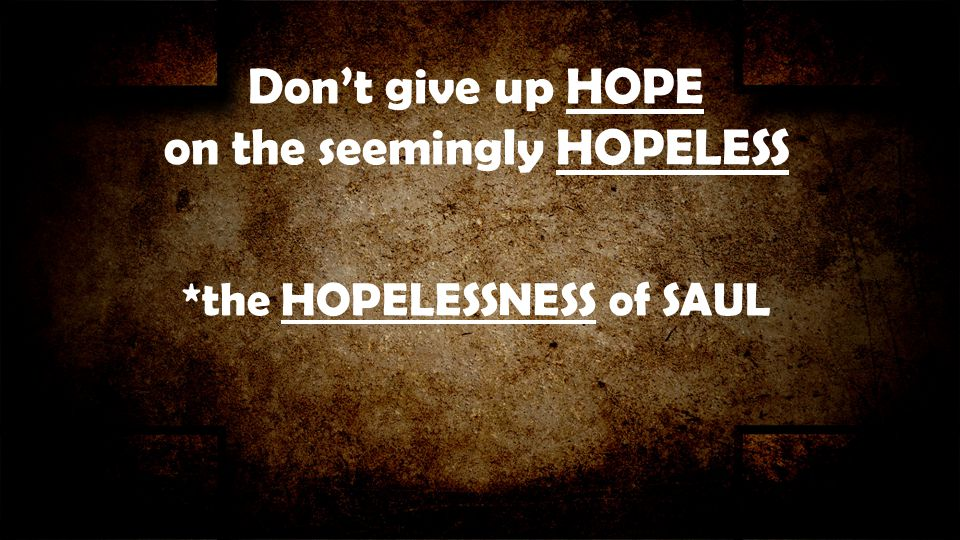Don't give up HOPE on the seemingly HOPELESS