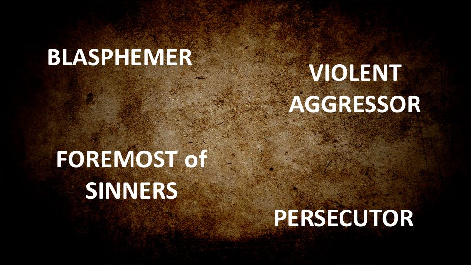 BLASPHEMER VIOLENT AGGRESSOR FOREMOST of SINNERS PERSECUTOR