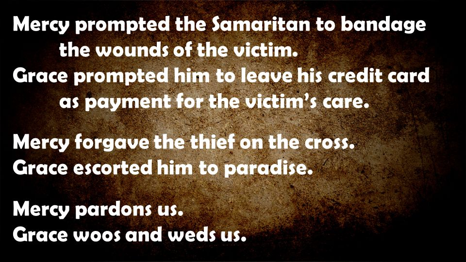 Mercy prompted the Samaritan to bandage the wounds of the victim.