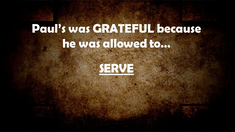 Paul's was GRATEFUL because he was allowed to…