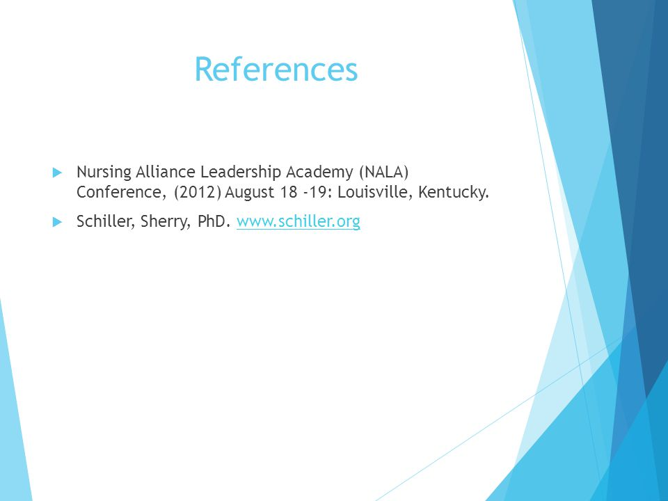 References Nursing Alliance Leadership Academy (NALA) Conference, (2012) August 18 -19: Louisville, Kentucky.