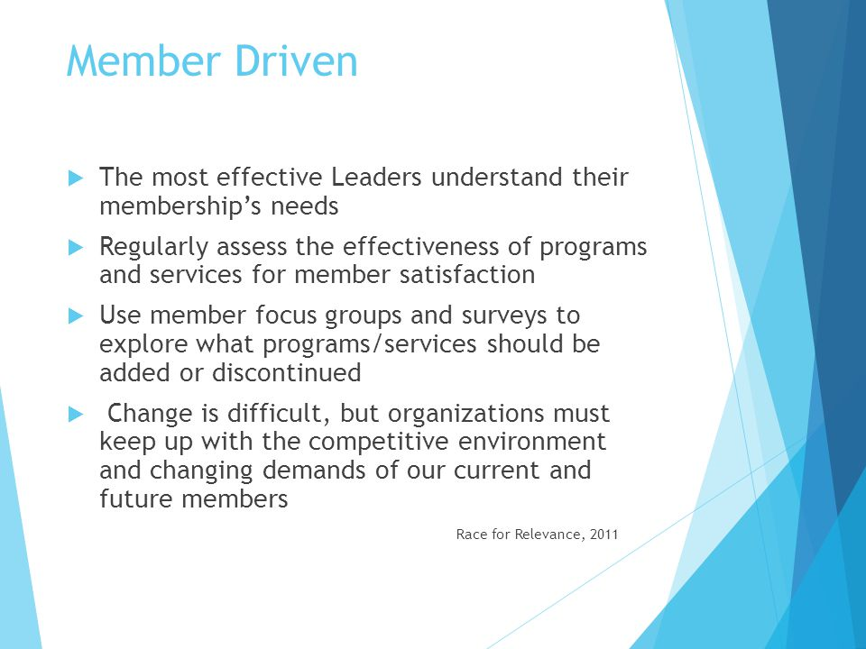 Member Driven The most effective Leaders understand their membership's needs.