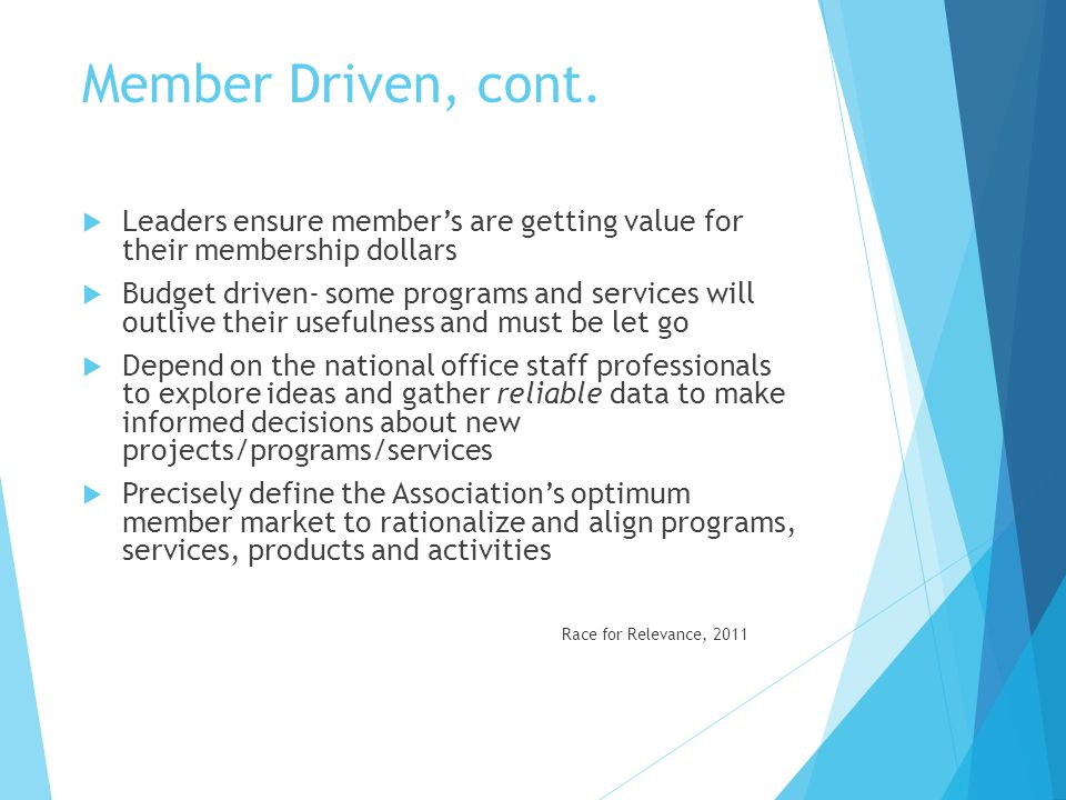 Member Driven, cont. Leaders ensure member's are getting value for their membership dollars.