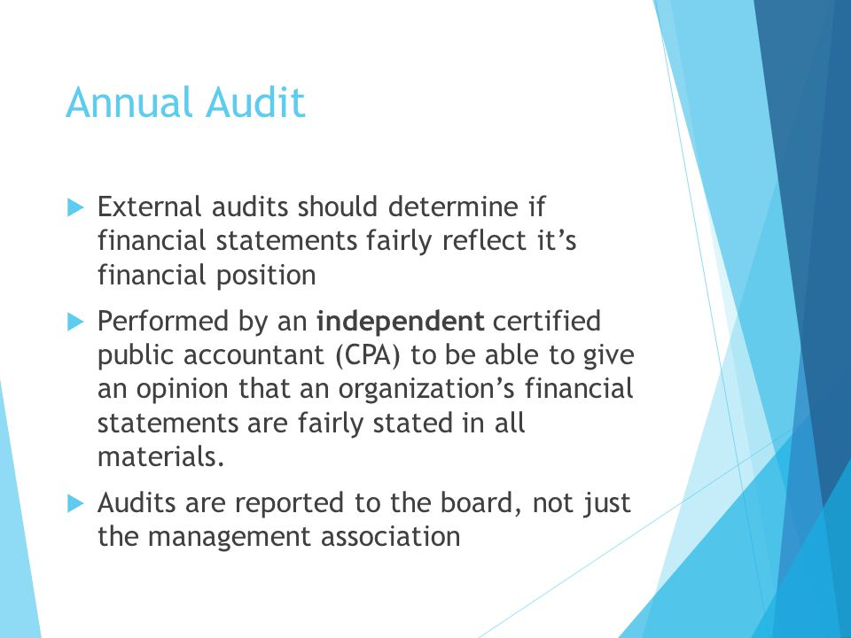 Annual Audit External audits should determine if financial statements fairly reflect it's financial position.