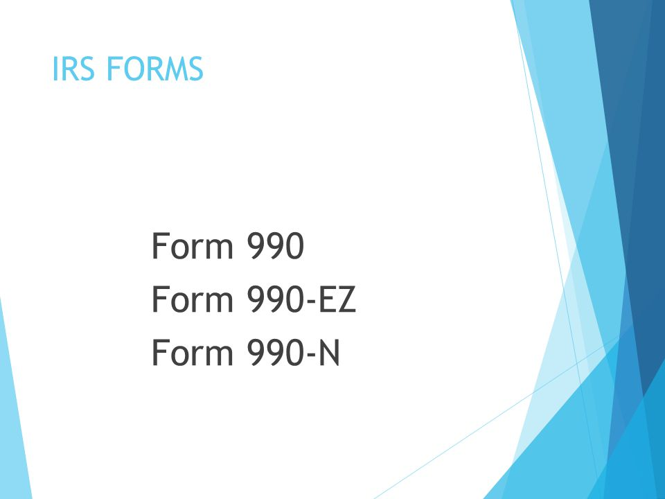 IRS FORMS Form 990 Form 990-EZ Form 990-N