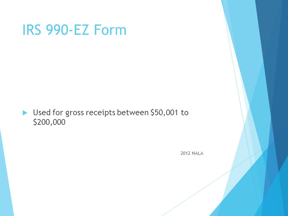 IRS 990-EZ Form Used for gross receipts between $50,001 to $200,000