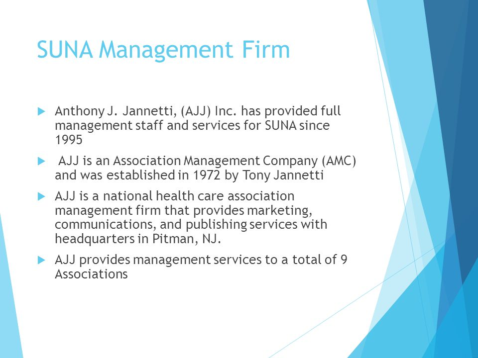 SUNA Management Firm Anthony J. Jannetti, (AJJ) Inc. has provided full management staff and services for SUNA since 1995.