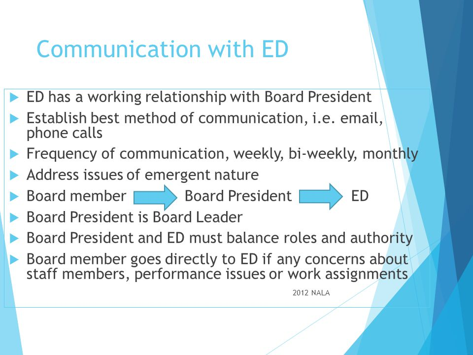 Communication with ED ED has a working relationship with Board President. Establish best method of communication, i.e. email, phone calls.