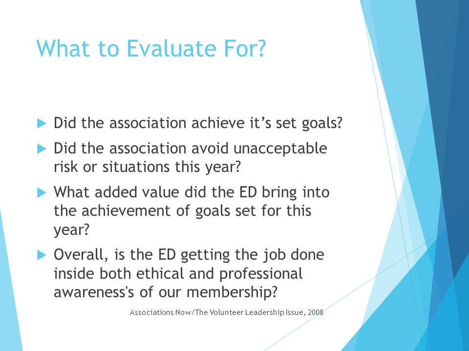 What to Evaluate For Did the association achieve it's set goals