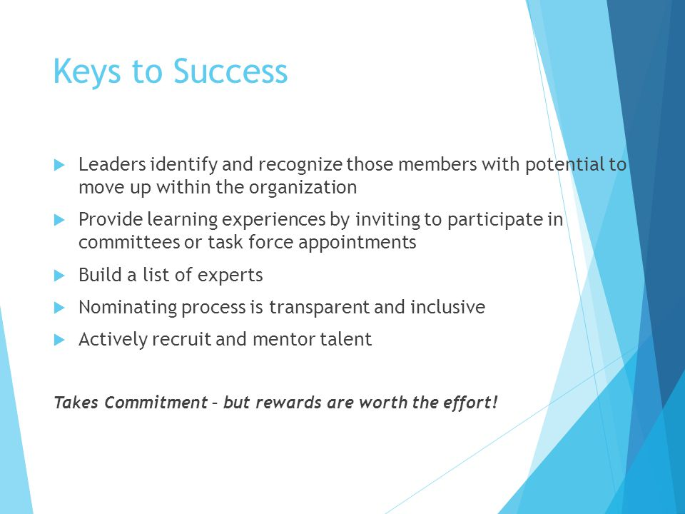 Keys to Success Leaders identify and recognize those members with potential to move up within the organization.