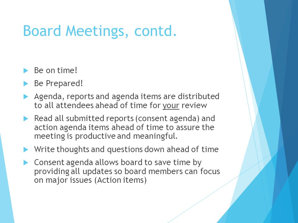Board Meetings, contd. Be on time! Be Prepared!