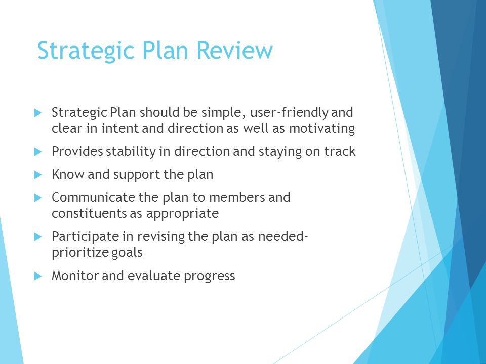 Strategic Plan Review Strategic Plan should be simple, user-friendly and clear in intent and direction as well as motivating.