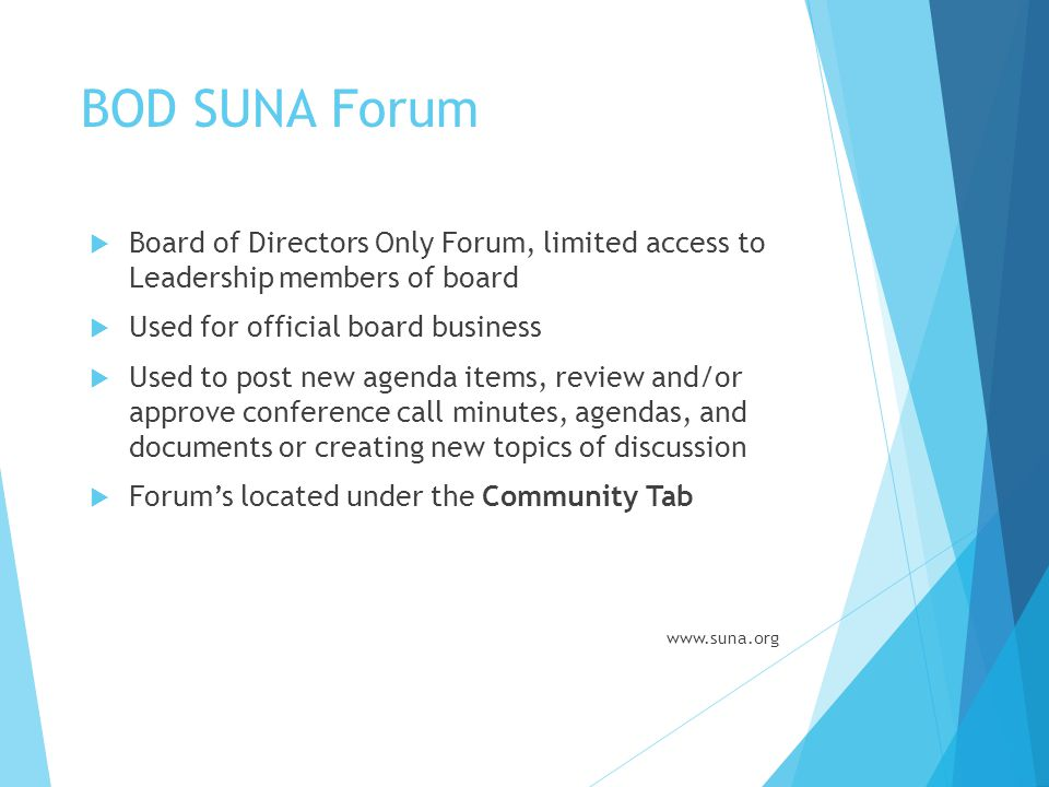 BOD SUNA Forum Board of Directors Only Forum, limited access to Leadership members of board. Used for official board business.