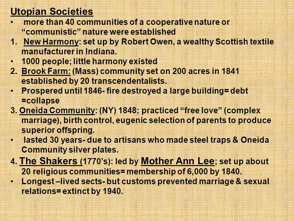 Utopian Societies more than 40 communities of a cooperative nature or communistic nature were established.
