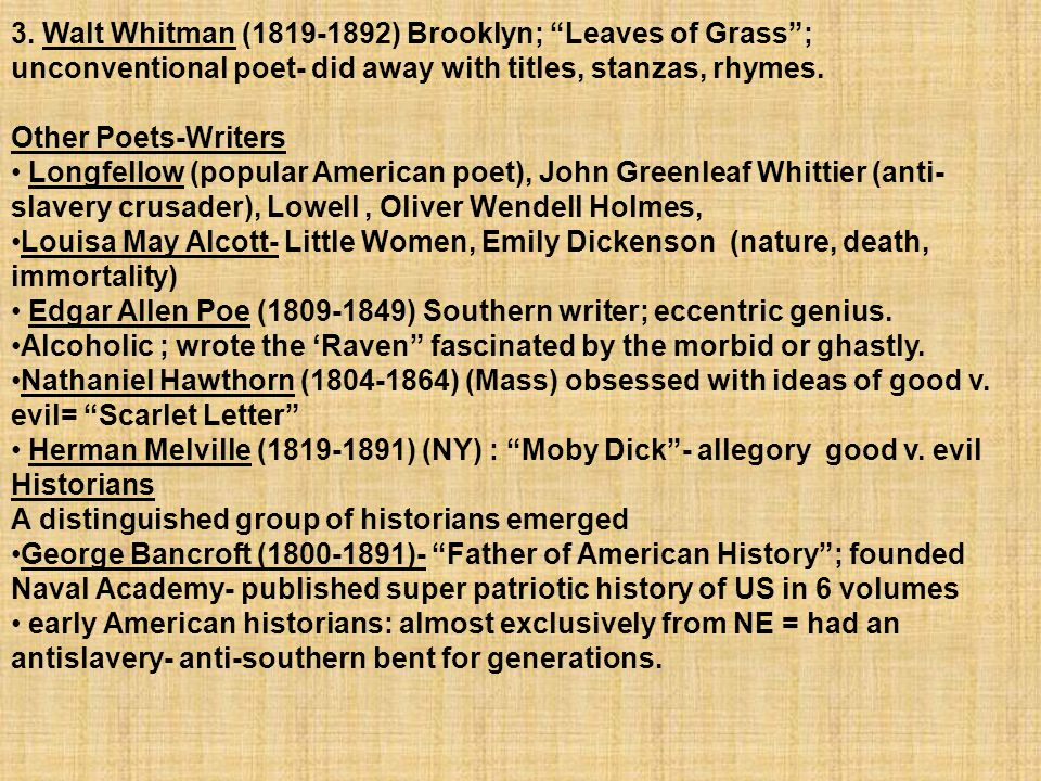 3. Walt Whitman (1819-1892) Brooklyn; Leaves of Grass ; unconventional poet- did away with titles, stanzas, rhymes.