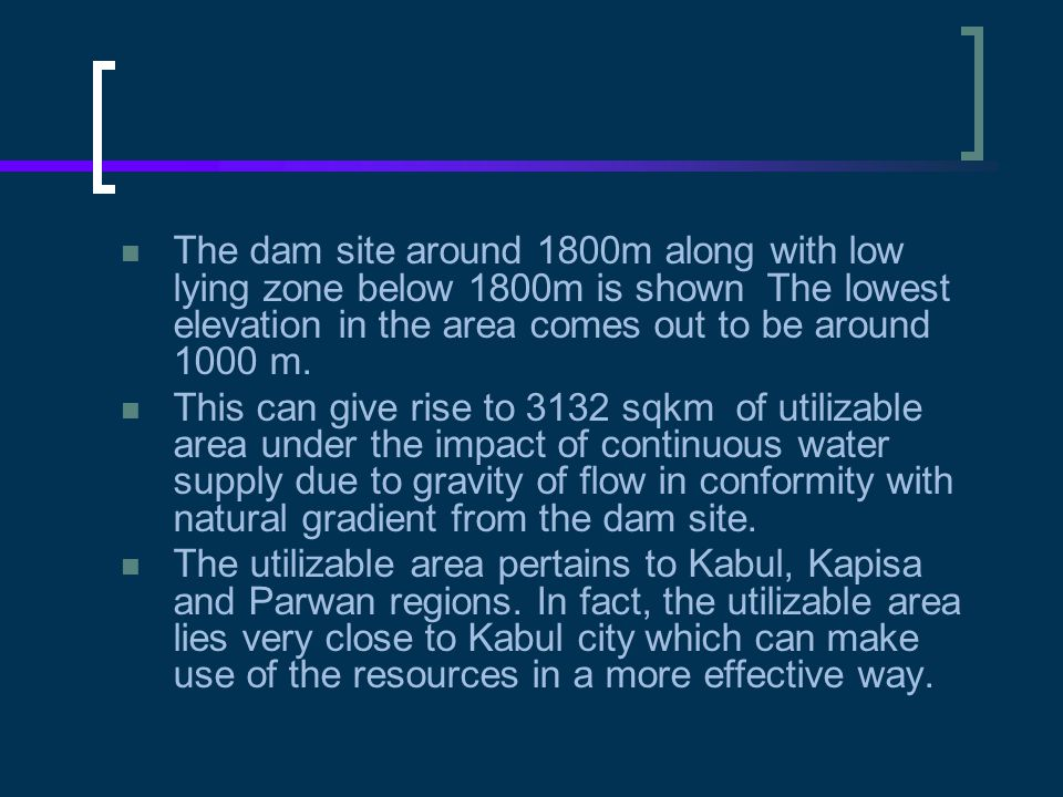 The dam site around 1800m along with low lying zone below 1800m is shown The lowest elevation in the area comes out to be around 1000 m.