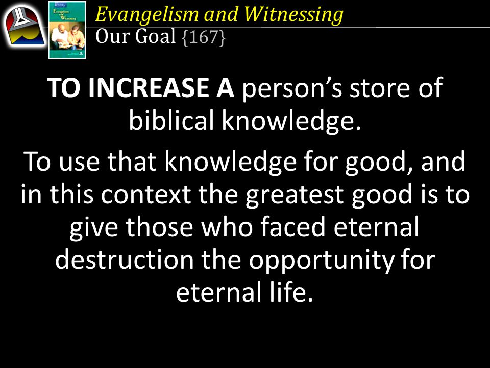 TO INCREASE A person's store of biblical knowledge.