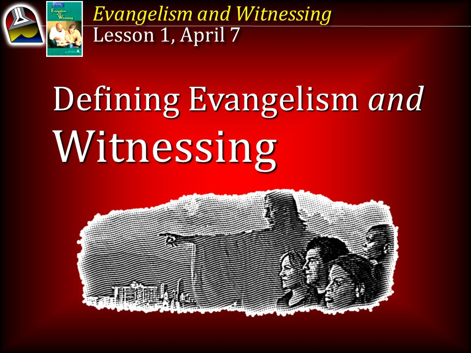 Witnessing Defining Evangelism and Evangelism and Witnessing