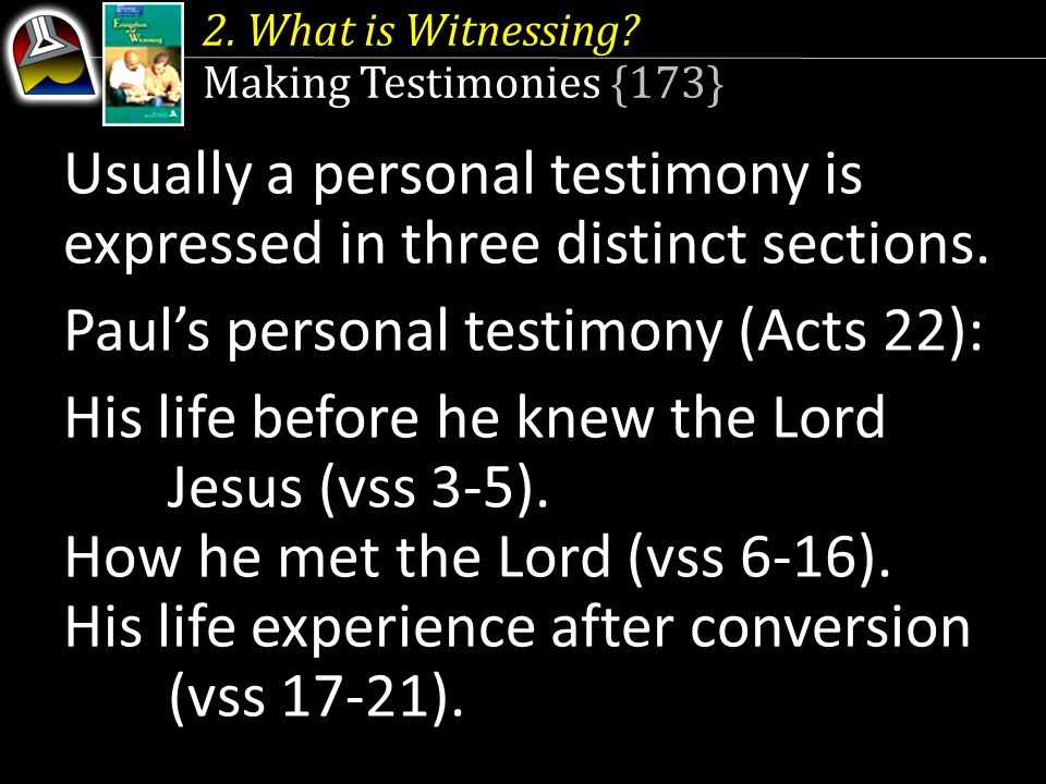 Usually a personal testimony is expressed in three distinct sections.